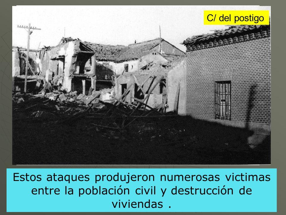 C/ del postigo Estos ataques produjeron numerosas victimas entre la población civil y destrucción de viviendas .