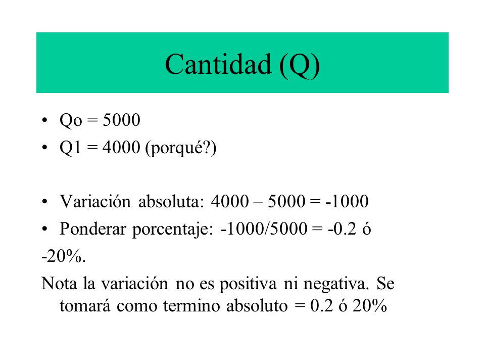 Cantidad (Q) Qo = 5000 Q1 = 4000 (porqué )
