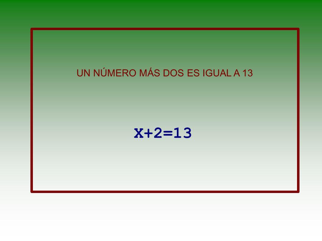 UN NÚMERO MÁS DOS ES IGUAL A 13