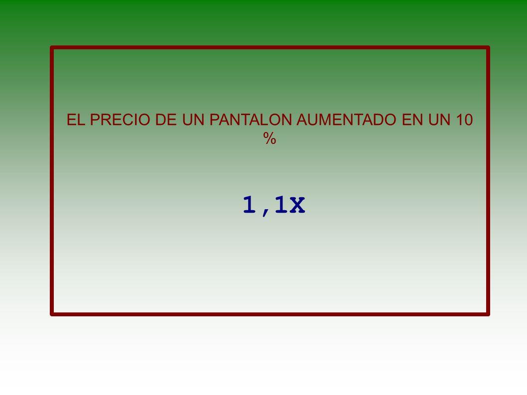 EL PRECIO DE UN PANTALON AUMENTADO EN UN 10 %