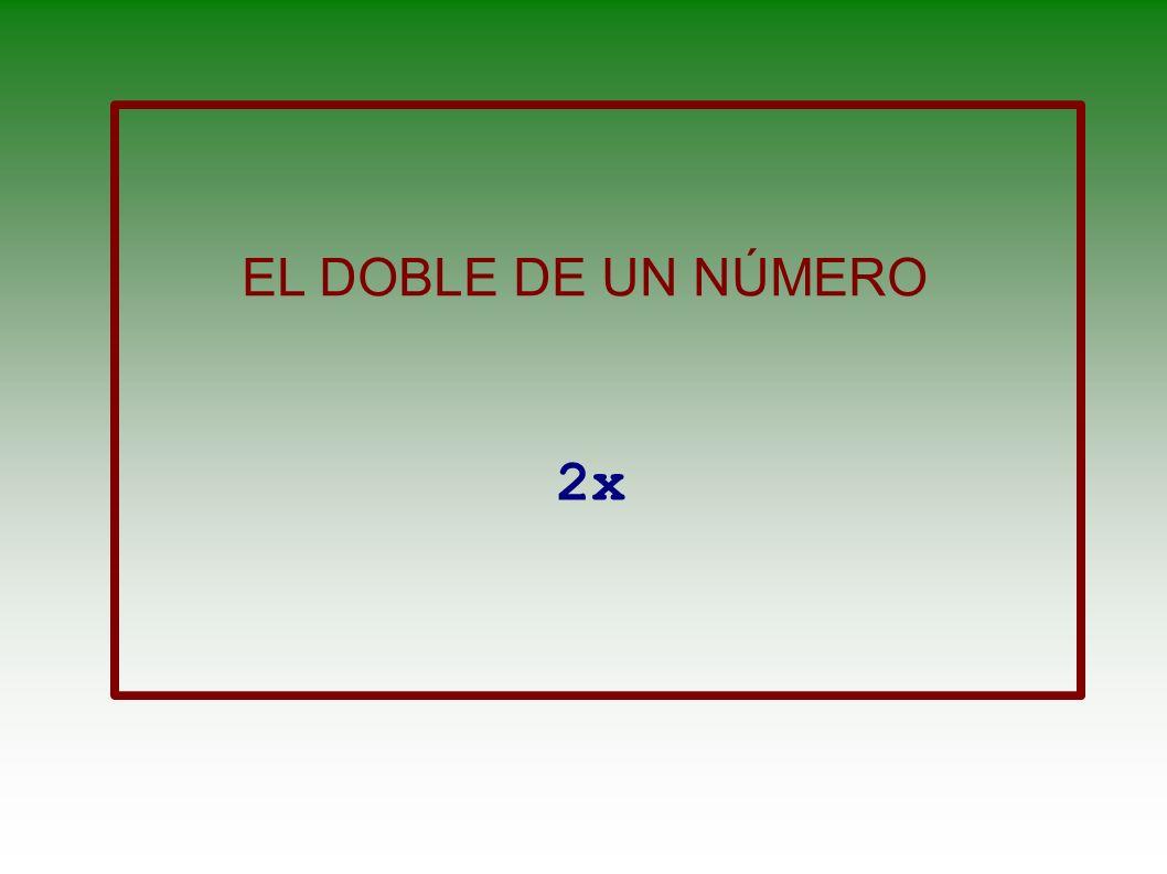 EL DOBLE DE UN NÚMERO 2x