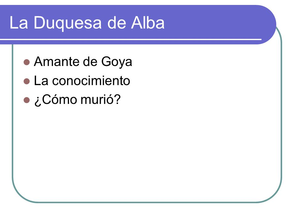 La Duquesa de Alba Amante de Goya La conocimiento ¿Cómo murió