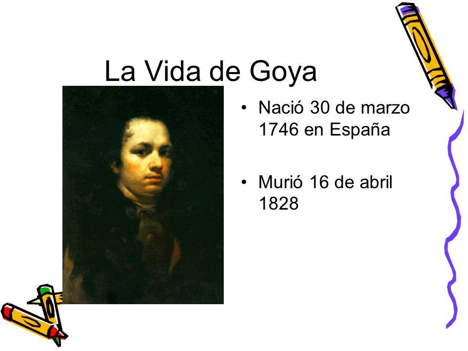 La Vida de Goya Nació 30 de marzo 1746 en España