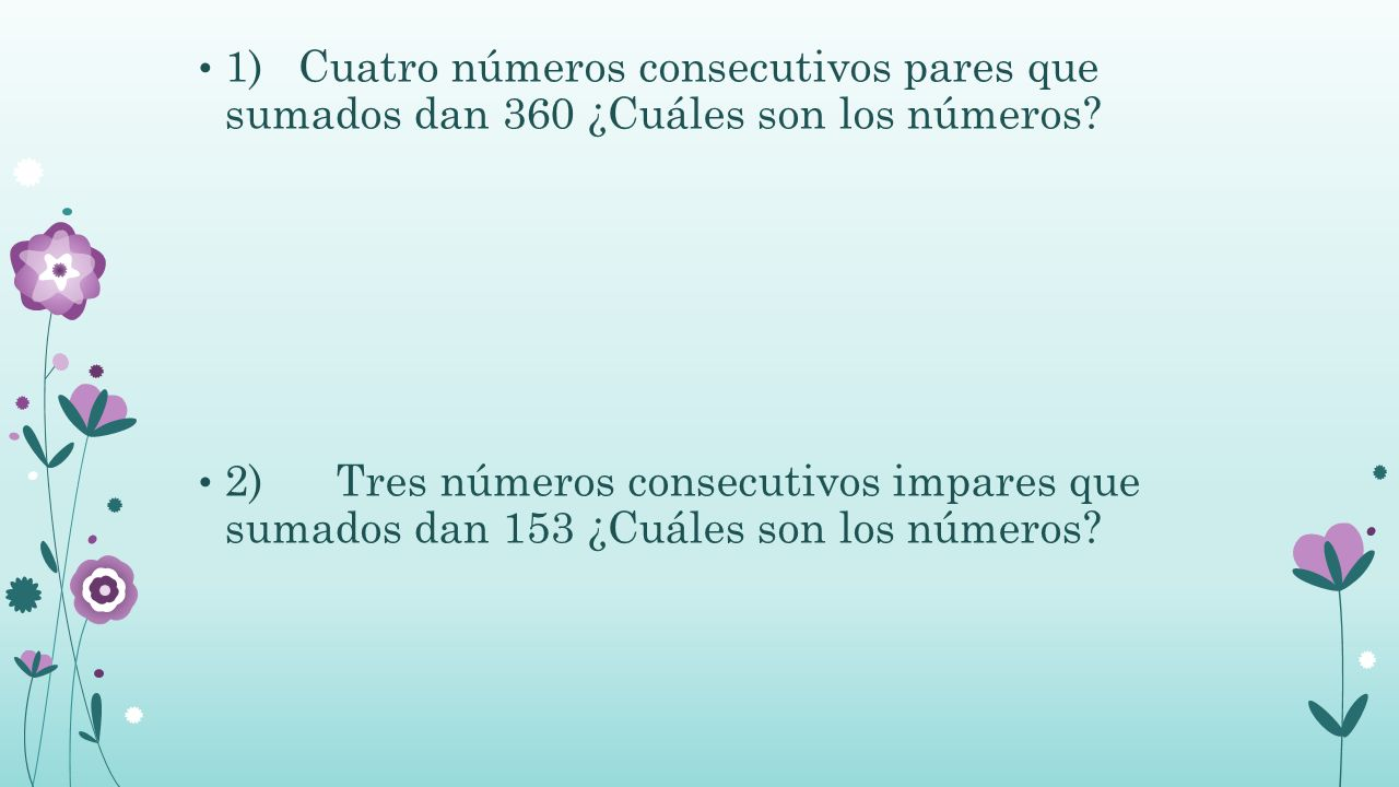 1) Cuatro números consecutivos pares que sumados dan 360 ¿Cuáles son los números