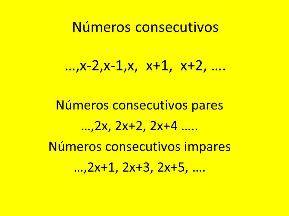 Números consecutivos …,x-2,x-1,x, x+1, x+2, ….