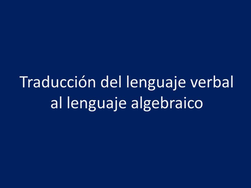 Traducción del lenguaje verbal al lenguaje algebraico