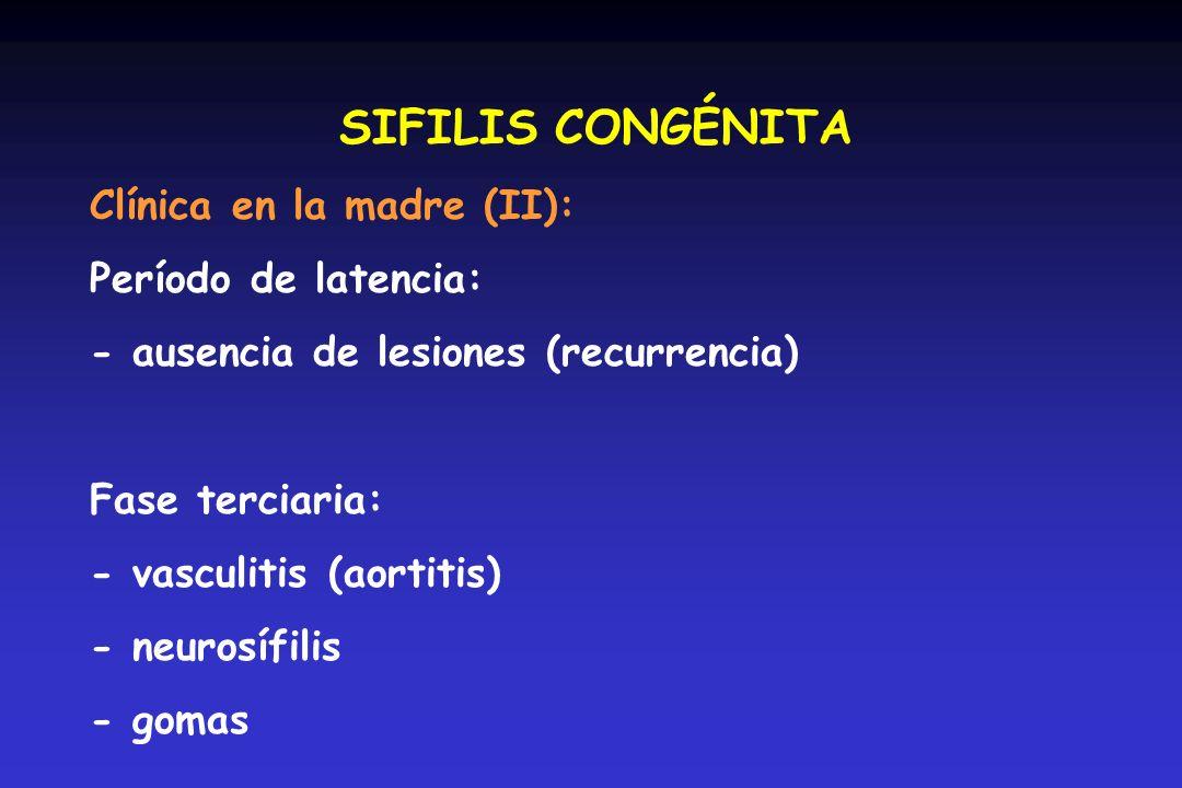 SIFILIS CONGÉNITA Clínica en la madre (II): Período de latencia: