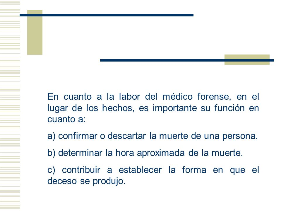 En cuanto a la labor del médico forense, en el lugar de los hechos, es importante su función en cuanto a: