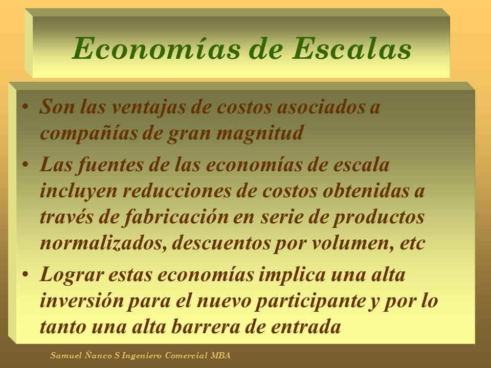 Economías de Escalas Son las ventajas de costos asociados a compañías de gran magnitud.