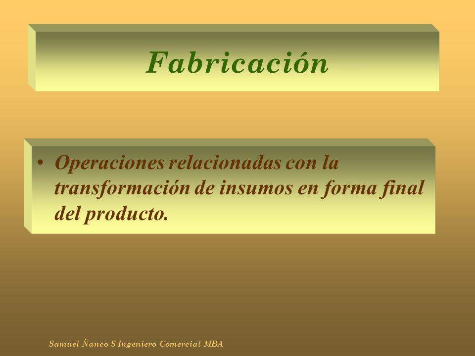 FabricaciónOperaciones relacionadas con la transformación de insumos en forma final del producto.