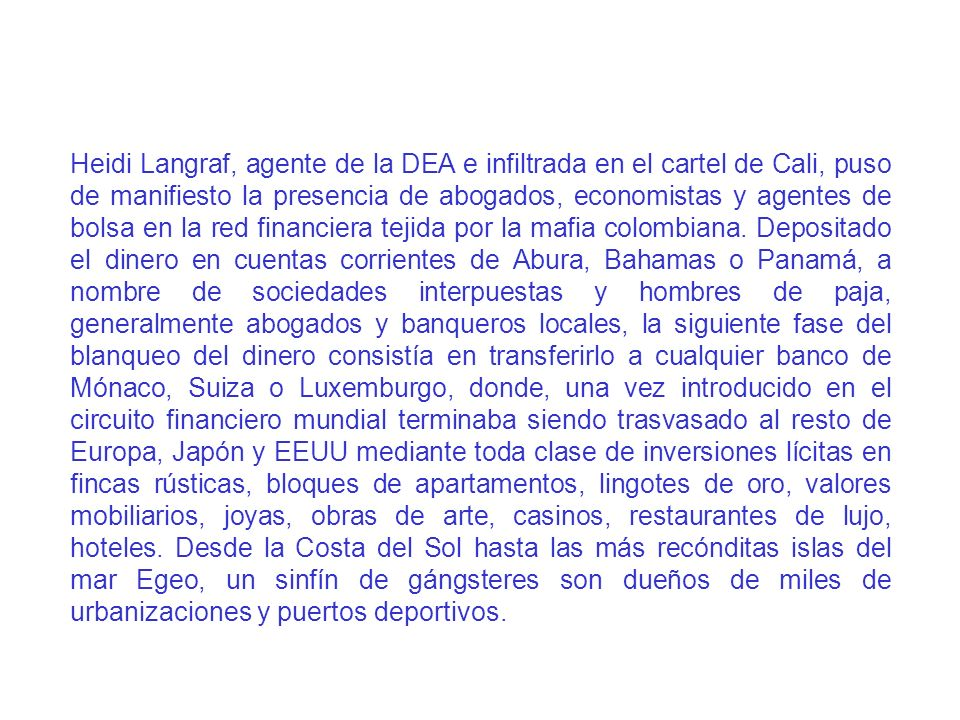 Heidi Langraf, agente de la DEA e infiltrada en el cartel de Cali, puso de manifiesto la presencia de abogados, economistas y agentes de bolsa en la red financiera tejida por la mafia colombiana.