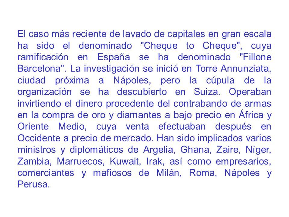 El caso más reciente de lavado de capitales en gran escala ha sido el denominado Cheque to Cheque , cuya ramificación en España se ha denominado Fillone Barcelona .