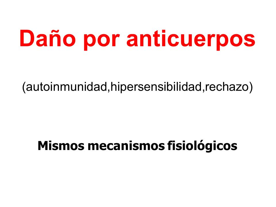 Daño por anticuerpos (autoinmunidad,hipersensibilidad,rechazo) Mismos mecanismos fisiológicos