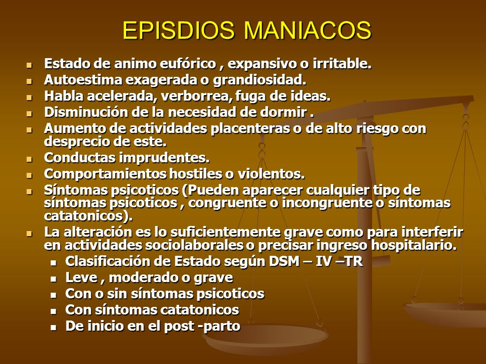 EPISDIOS MANIACOS Estado de animo eufórico , expansivo o irritable.