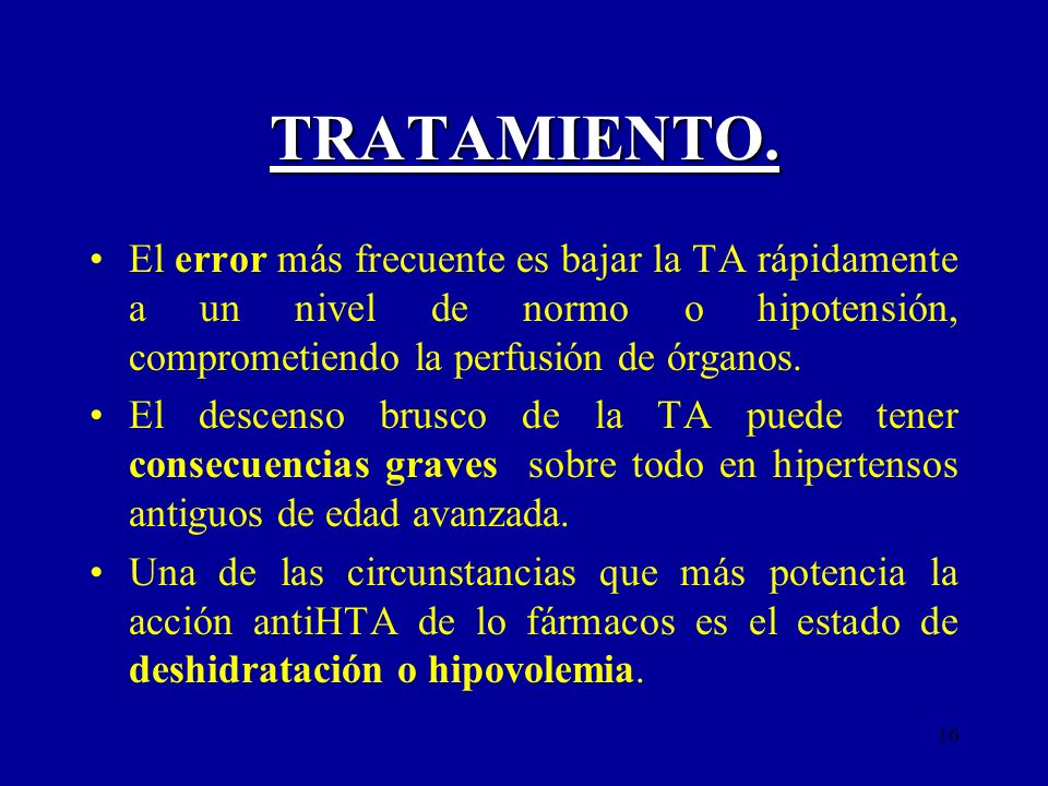 TRATAMIENTO. El error más frecuente es bajar la TA rápidamente a un nivel de normo o hipotensión, comprometiendo la perfusión de órganos.
