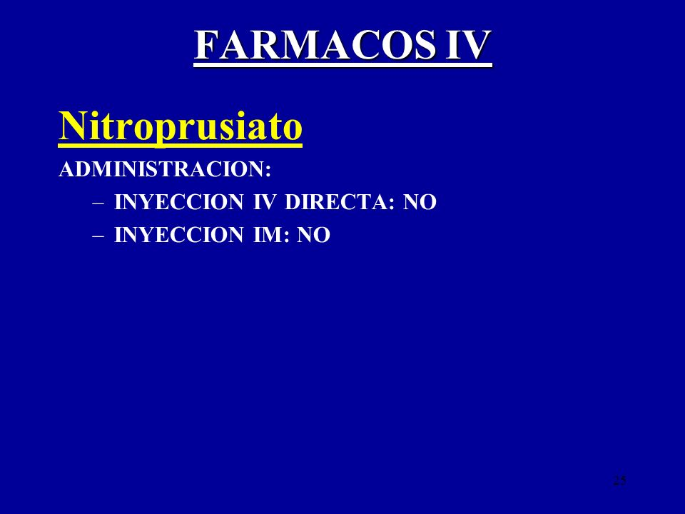 FARMACOS IV Nitroprusiato ADMINISTRACION: INYECCION IV DIRECTA: NO