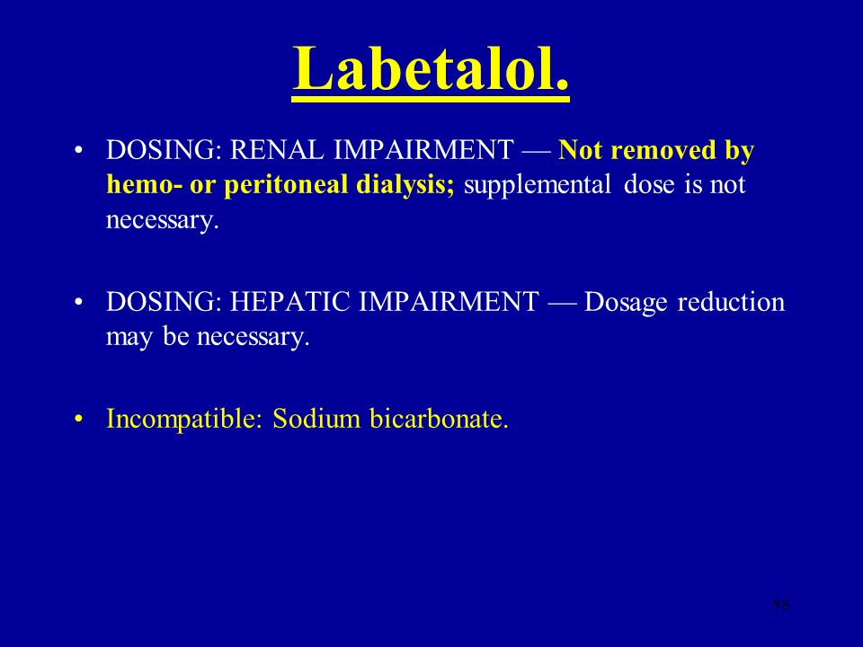 Labetalol. DOSING: RENAL IMPAIRMENT — Not removed by hemo- or peritoneal dialysis; supplemental dose is not necessary.