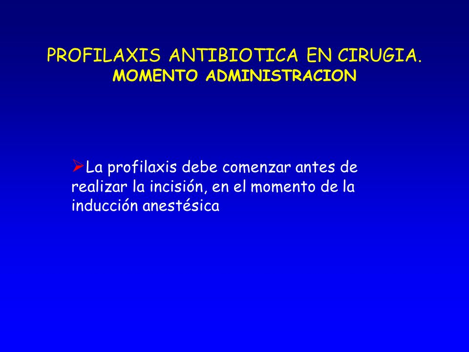 PROFILAXIS ANTIBIOTICA EN CIRUGIA. MOMENTO ADMINISTRACION