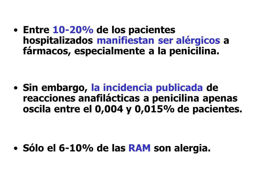 Entre 10-20% de los pacientes hospitalizados manifiestan ser alérgicos a fármacos, especialmente a la penicilina.
