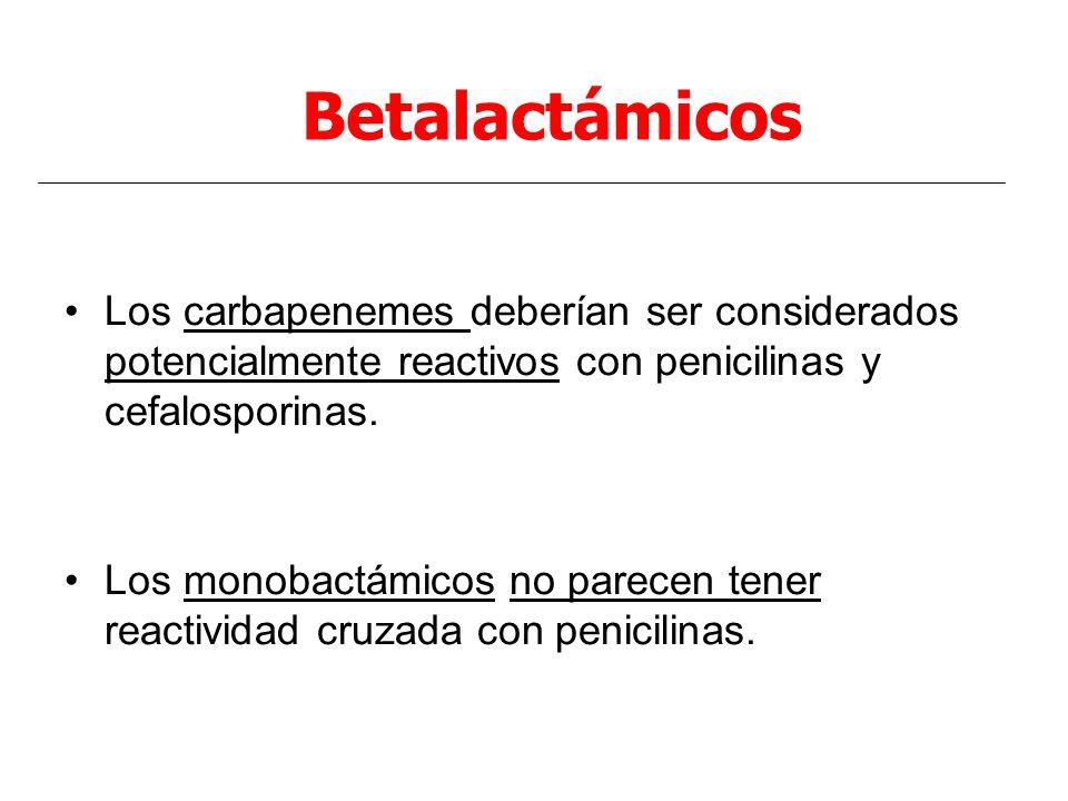 Betalactámicos Los carbapenemes deberían ser considerados potencialmente reactivos con penicilinas y cefalosporinas.