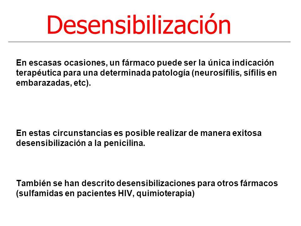 Desensibilización En escasas ocasiones, un fármaco puede ser la única indicación terapéutica para una determinada patología (neurosífilis, sífilis en embarazadas, etc).