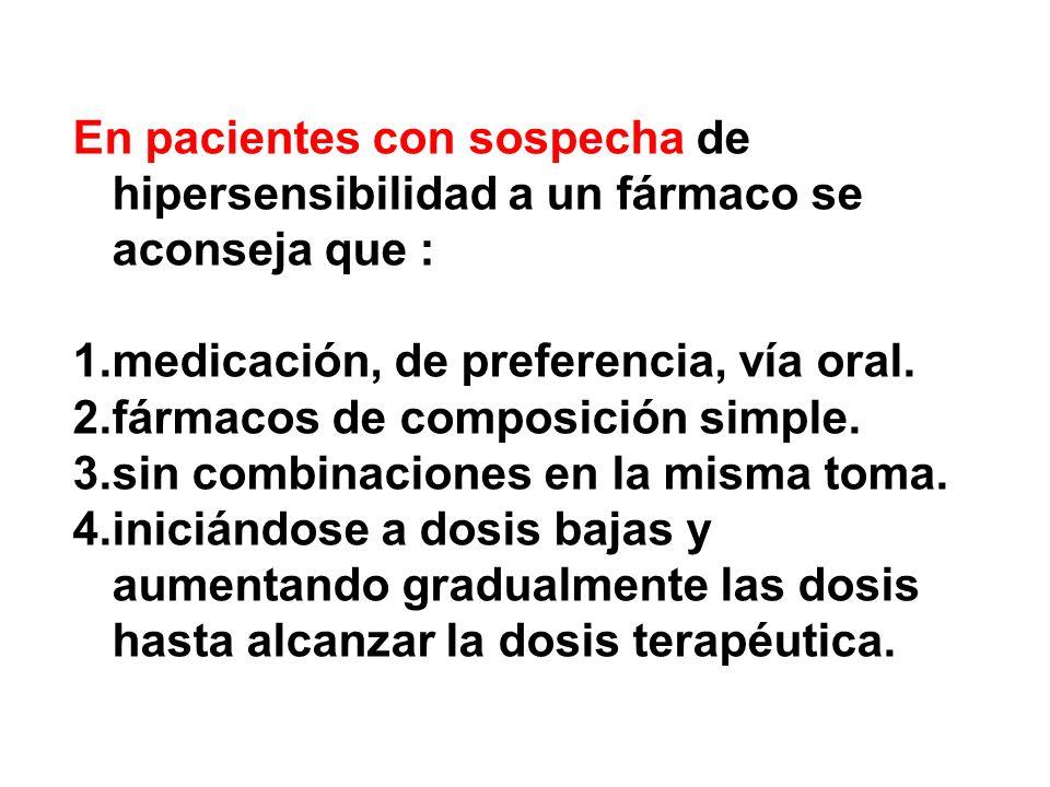 En pacientes con sospecha de hipersensibilidad a un fármaco se aconseja que :