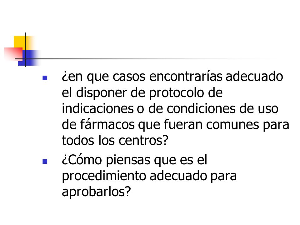 ¿en que casos encontrarías adecuado el disponer de protocolo de indicaciones o de condiciones de uso de fármacos que fueran comunes para todos los centros