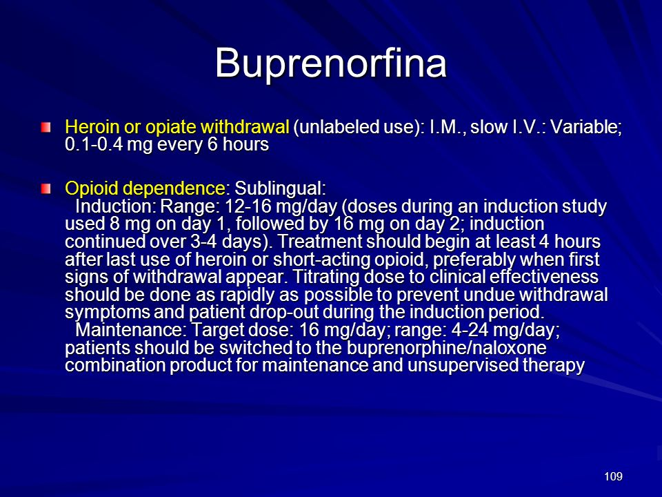 Buprenorfina Heroin or opiate withdrawal (unlabeled use): I.M., slow I.V.: Variable; 0.1-0.4 mg every 6 hours.