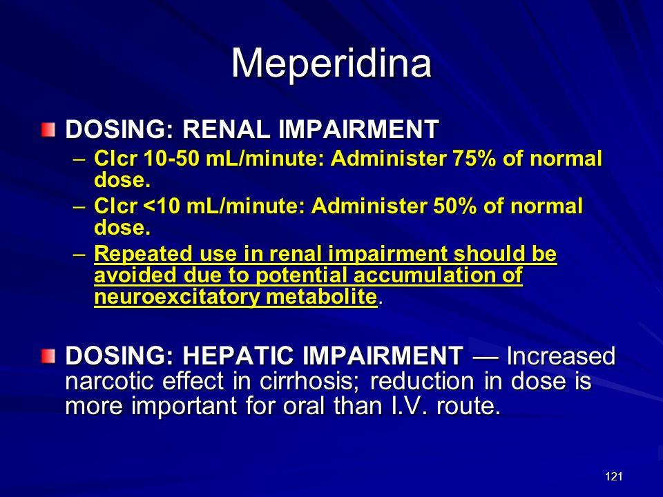 Meperidina DOSING: RENAL IMPAIRMENT