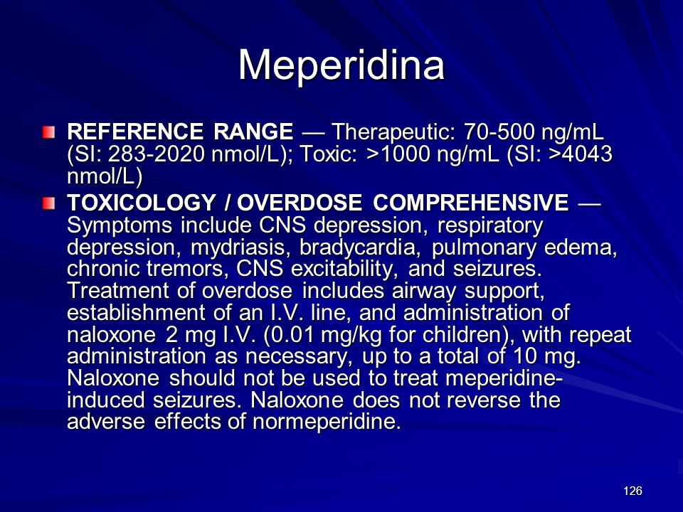 Meperidina REFERENCE RANGE — Therapeutic: 70-500 ng/mL (SI: 283-2020 nmol/L); Toxic: >1000 ng/mL (SI: >4043 nmol/L)