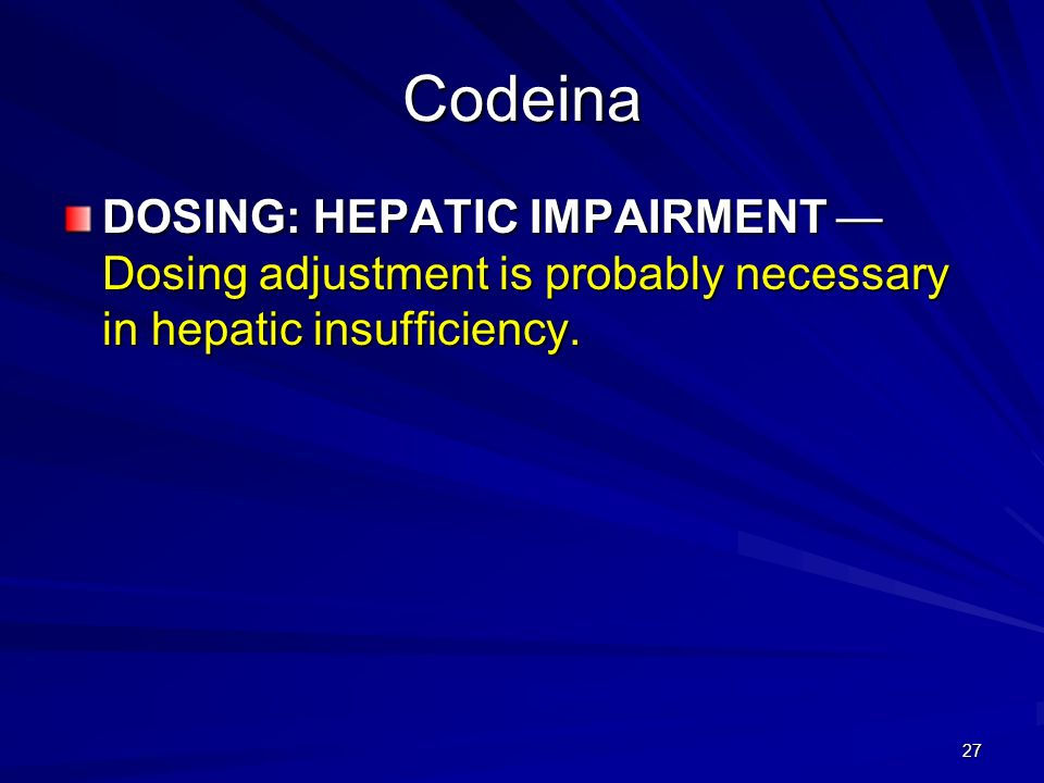 Codeina DOSING: HEPATIC IMPAIRMENT — Dosing adjustment is probably necessary in hepatic insufficiency.