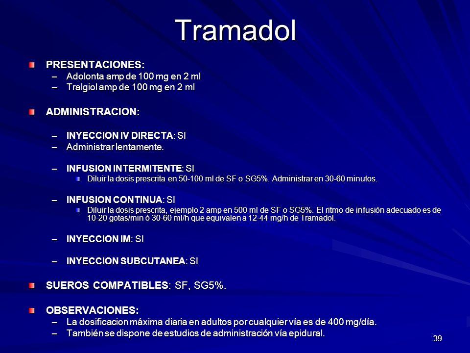 Tramadol PRESENTACIONES: ADMINISTRACION: SUEROS COMPATIBLES: SF, SG5%.