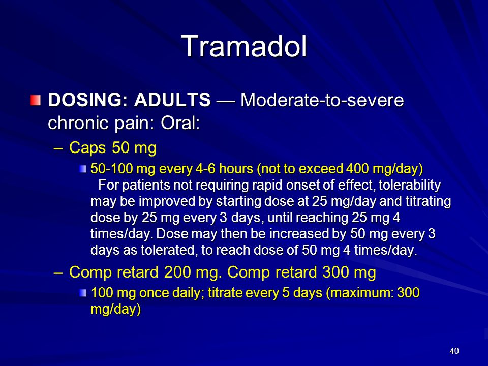 Tramadol DOSING: ADULTS — Moderate-to-severe chronic pain: Oral: