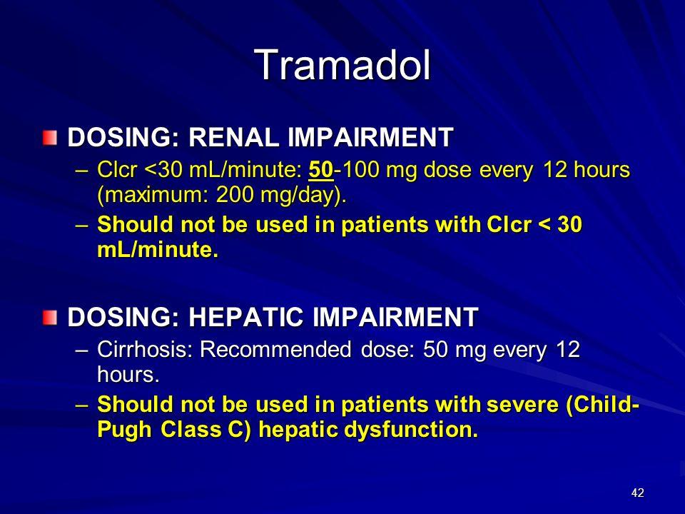 Tramadol DOSING: RENAL IMPAIRMENT DOSING: HEPATIC IMPAIRMENT