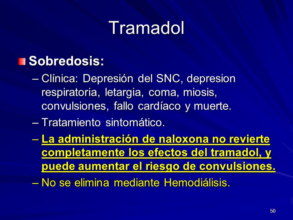Tramadol Sobredosis: Clínica: Depresión del SNC, depresion respiratoria, letargia, coma, miosis, convulsiones, fallo cardíaco y muerte.