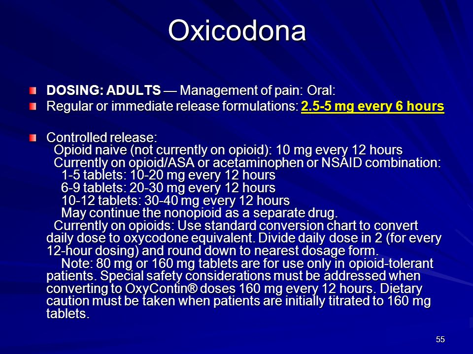 Oxicodona DOSING: ADULTS — Management of pain: Oral: