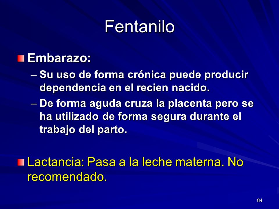 FentaniloEmbarazo: Su uso de forma crónica puede producir dependencia en el recien nacido.
