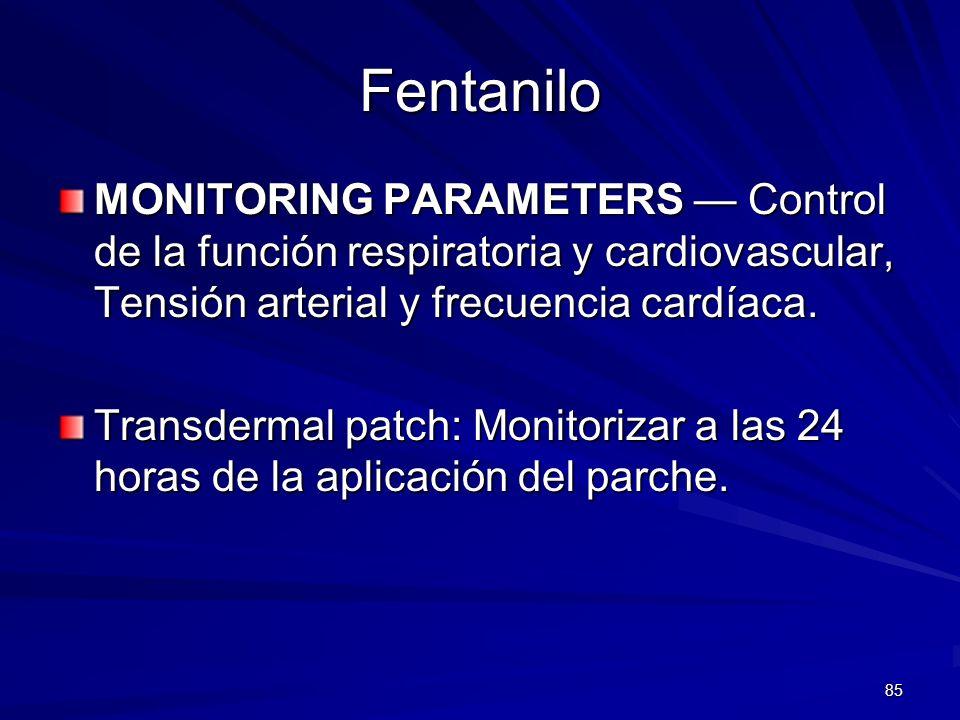 FentaniloMONITORING PARAMETERS — Control de la función respiratoria y cardiovascular, Tensión arterial y frecuencia cardíaca.