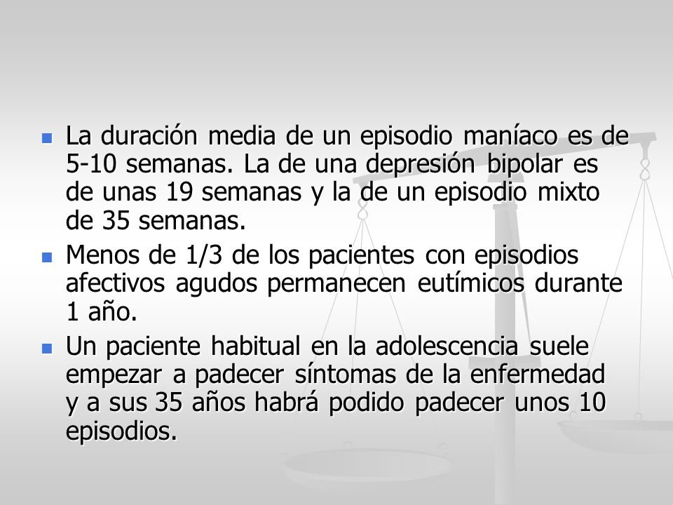 La duración media de un episodio maníaco es de 5-10 semanas