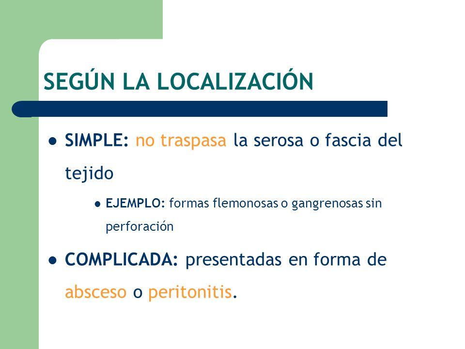 SEGÚN LA LOCALIZACIÓN SIMPLE: no traspasa la serosa o fascia del tejido. EJEMPLO: formas flemonosas o gangrenosas sin perforación.