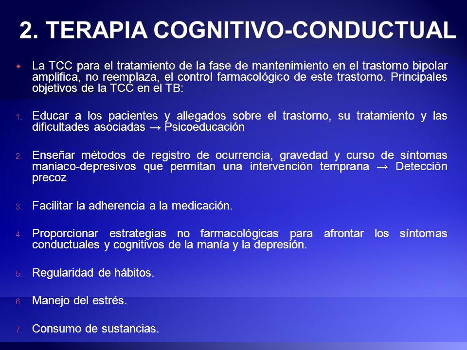 La TCC para el tratamiento de la fase de mantenimiento en el trastorno bipolar amplifica, no reemplaza, el control farmacológico de este trastorno. Principales objetivos de la TCC en el TB: