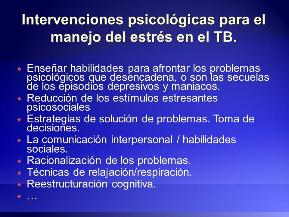 Enseñar habilidades para afrontar los problemas psicológicos que desencadena, o son las secuelas de los episodios depresivos y maniacos.
