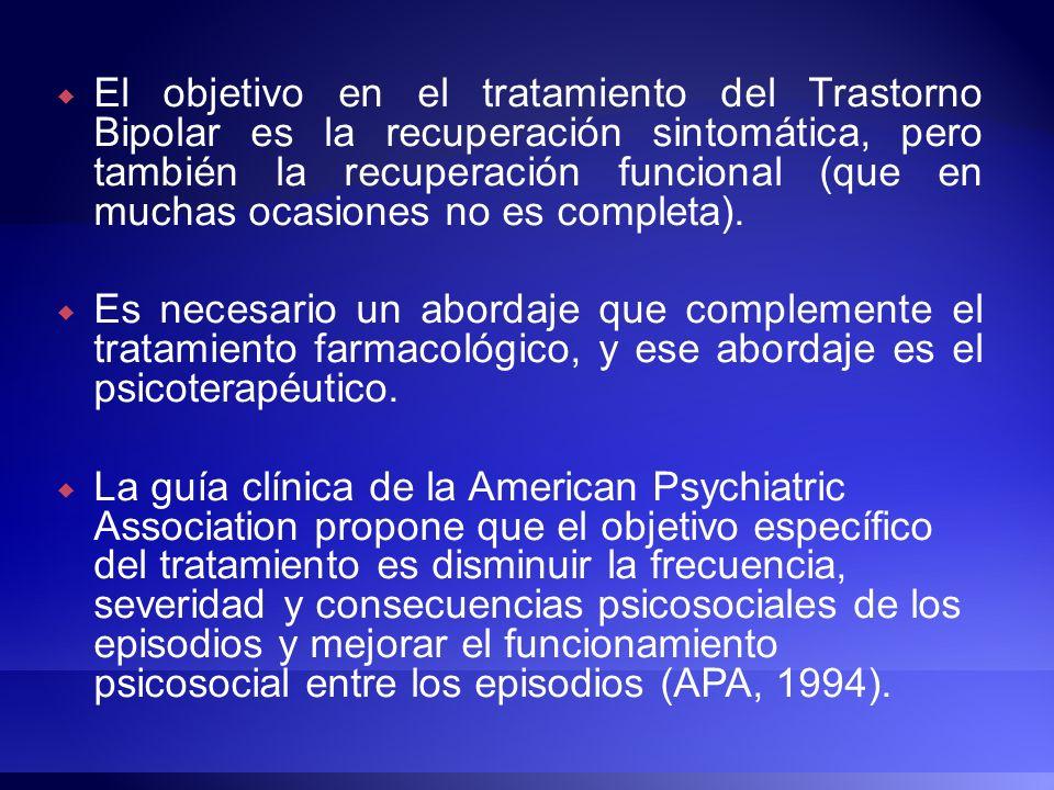 El objetivo en el tratamiento del Trastorno Bipolar es la recuperación sintomática, pero también la recuperación funcional (que en muchas ocasiones no es completa).