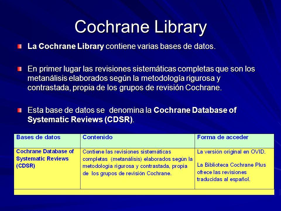 Cochrane Library La Cochrane Library contiene varias bases de datos.