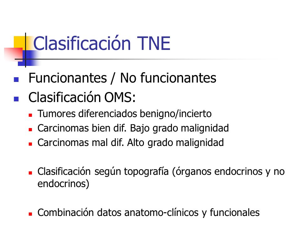 Clasificación TNE Funcionantes / No funcionantes Clasificación OMS: