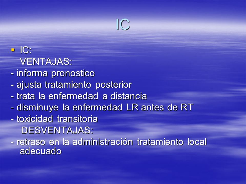 IC IC: VENTAJAS: - informa pronostico - ajusta tratamiento posterior