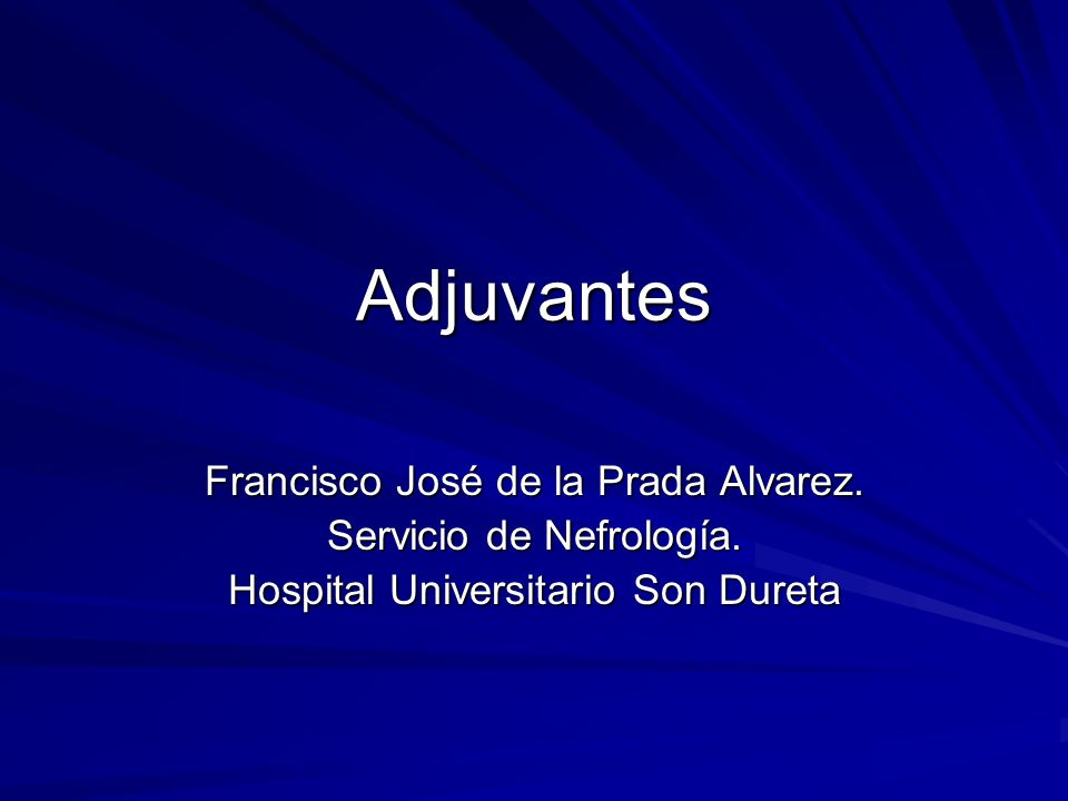 Adjuvantes Francisco José de la Prada Alvarez. Servicio de Nefrología.