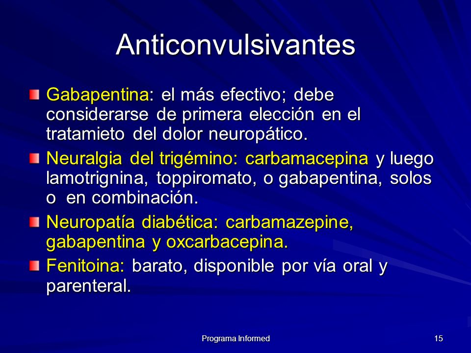 Anticonvulsivantes Gabapentina: el más efectivo; debe considerarse de primera elección en el tratamieto del dolor neuropático.