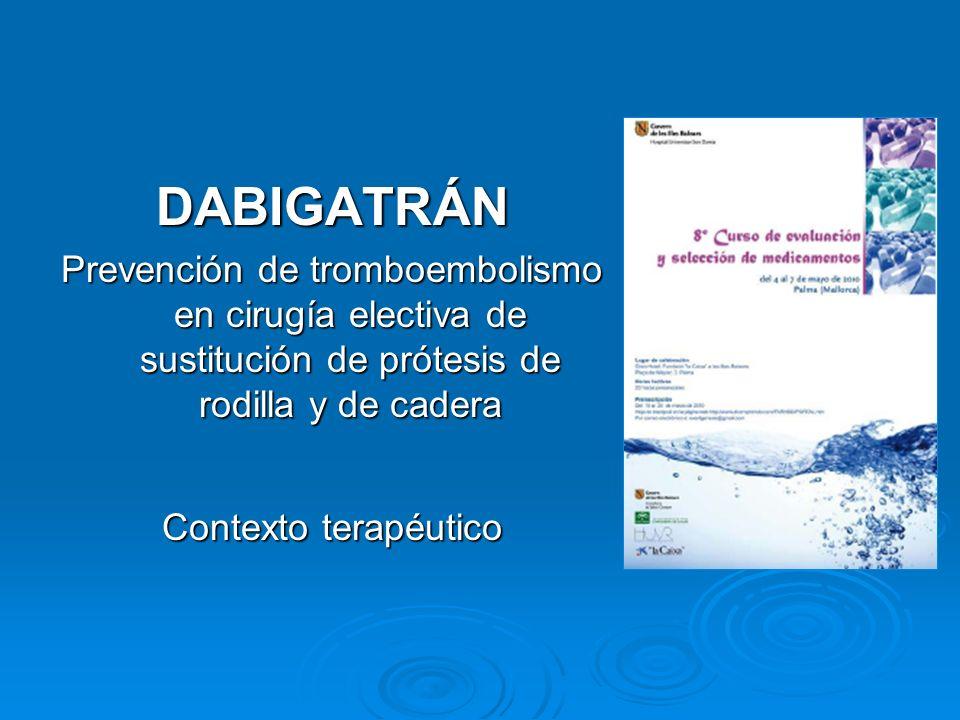 DABIGATRÁN Prevención de tromboembolismo en cirugía electiva de sustitución de prótesis de rodilla y de cadera.