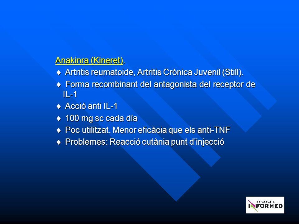 Anakinra (Kineret). Artritis reumatoide, Artritis Crònica Juvenil (Still). Forma recombinant del antagonista del receptor de IL-1.